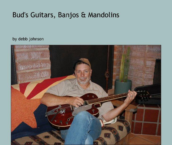 Ver Bud's Guitars, Banjos & Mandolins por debb johnson