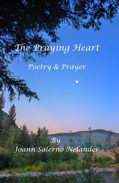 View The Praying Heart by Joann Salerno Nelander