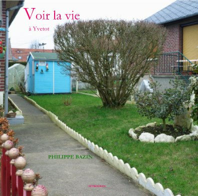 Voir la vie à Yvetot PHILIPPE BAZIN - Livres d'art et de photographie livre photo