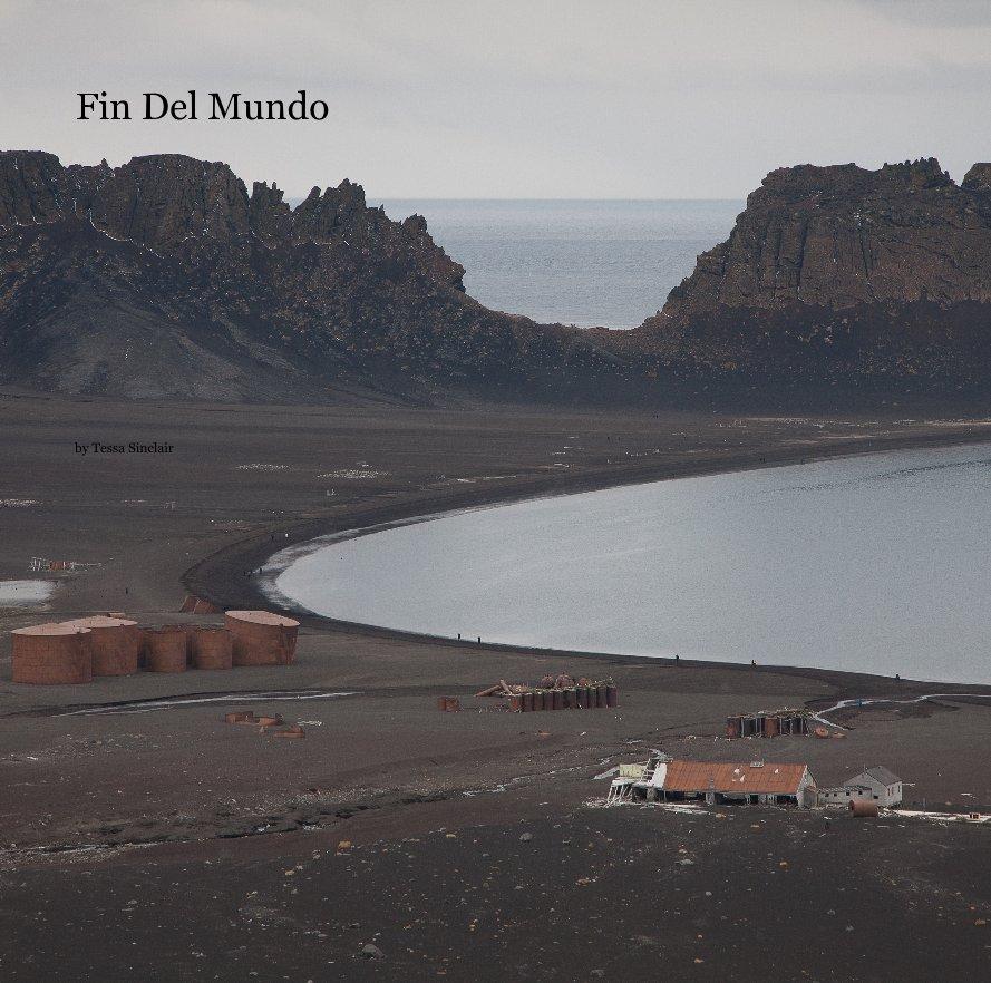 View Fin Del Mundo by Tessa Sinclair