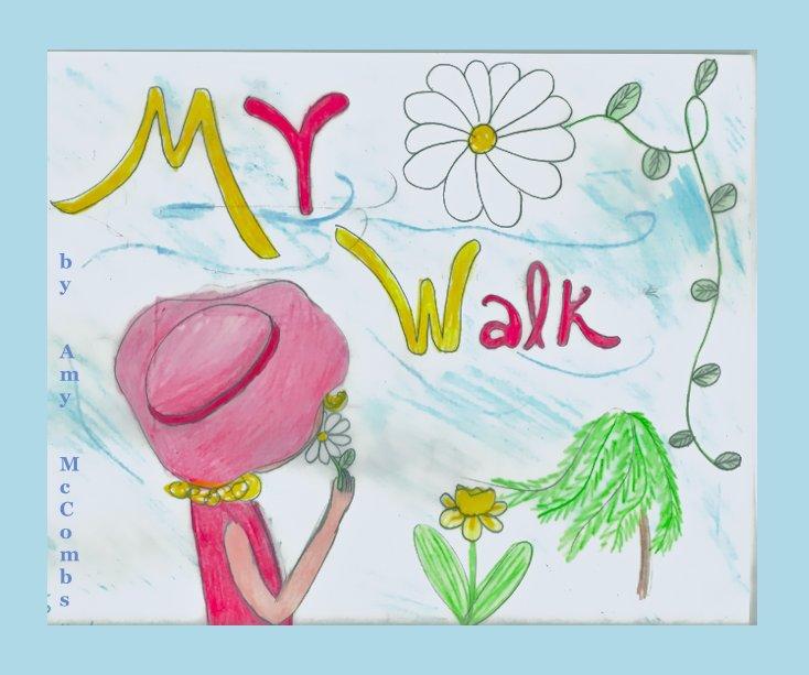 View My Walk by b y A m y M c C o m b s