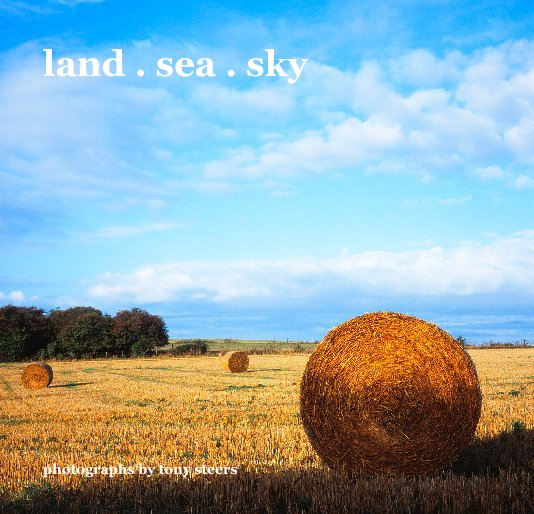 View land . sea . sky by photographs by tony steers