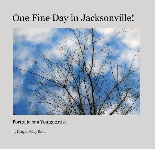 View One Fine Day in Jacksonville! by Keegan Riley Scott