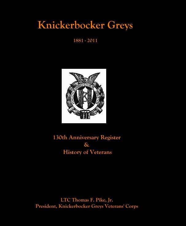 View Knickerbocker Greys 1881 - 2011 by LTC Thomas F. Pike, Jr.