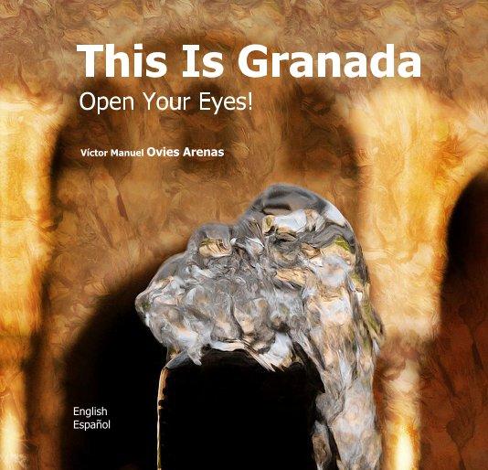 Ver This Is Granada: Open Your Eyes! por Víctor Manuel Ovies Arenas