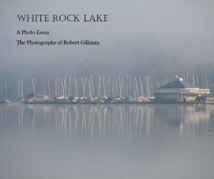 View White Rock Lake by Robert Gillman