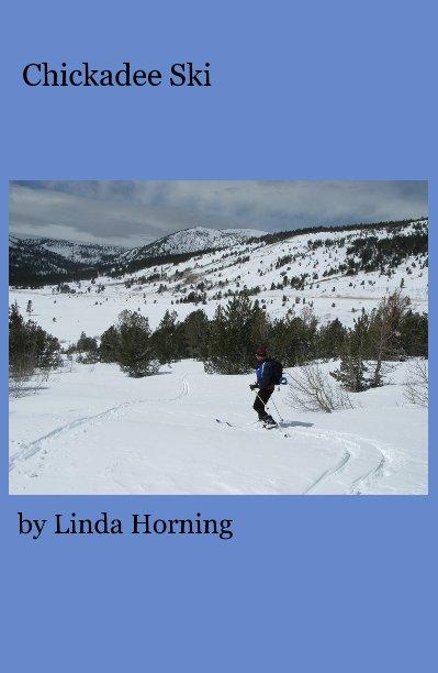 View Chickadee Ski by Linda Horning