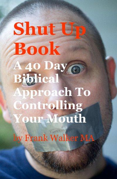 View Shut Up Book by Frank Walker LMFT