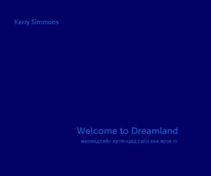 View Kerry Simmons Welcome to Dreamland Тавтай морилогтун үлгэрийн орон by Kerry Simmons