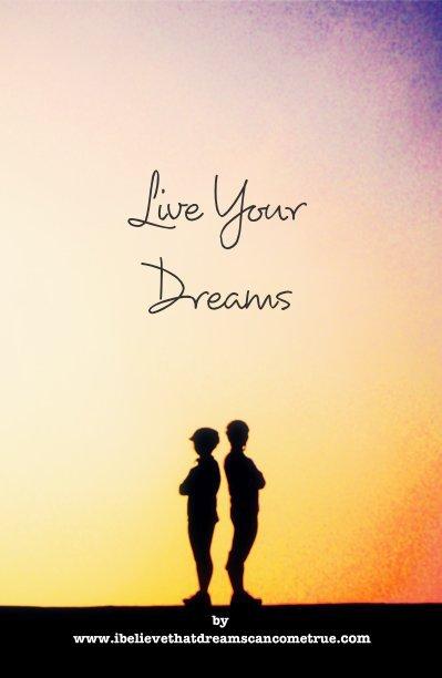 View Live Your Dreams by ibelievethatdreamscancometrue.com