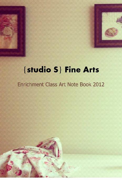 Ver {studio S} Fine Arts Enrichment Class Art Note Book 2012 por studiosart