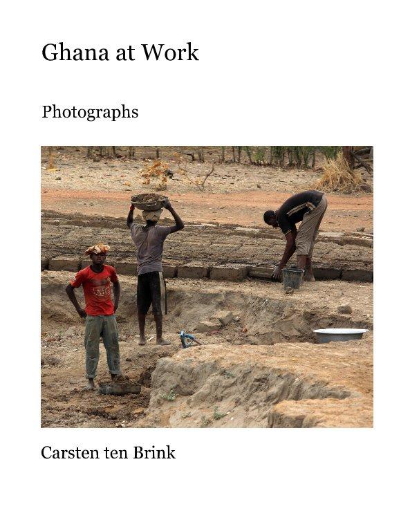 View Ghana at Work by Carsten ten Brink