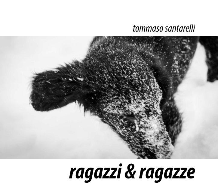 Visualizza ragazzi & ragazze di Tommaso Santarelli