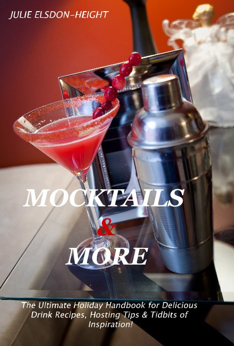 View MOCKTAILS & MORE by The Ultimate Holiday Handbook for Delicious Drink Recipes, Hosting Tips & Tidbits of Inspiration!