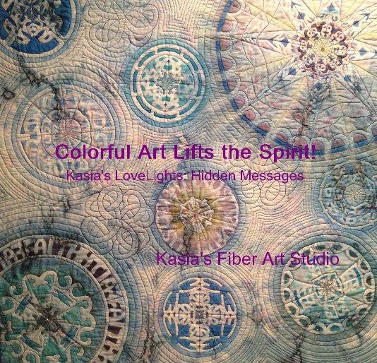 View Colorful Art Lifts the Spirit! by Kasia's Fiber Art Studio