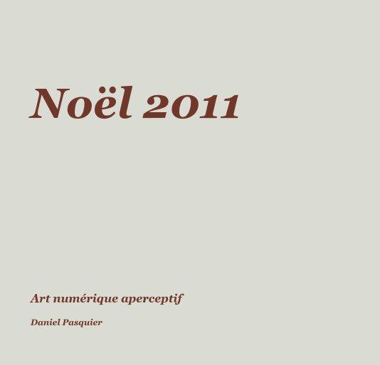 View Noël 2011 by Daniel Pasquier