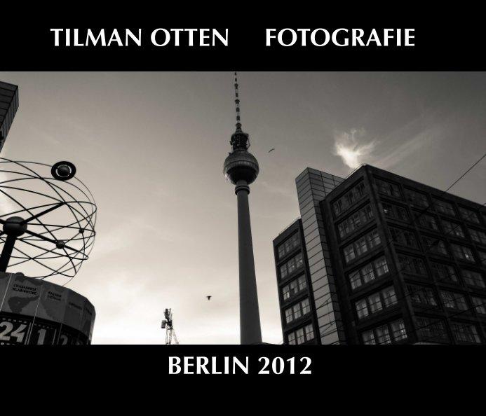 Berlin 2012 nach Tilman Otten anzeigen