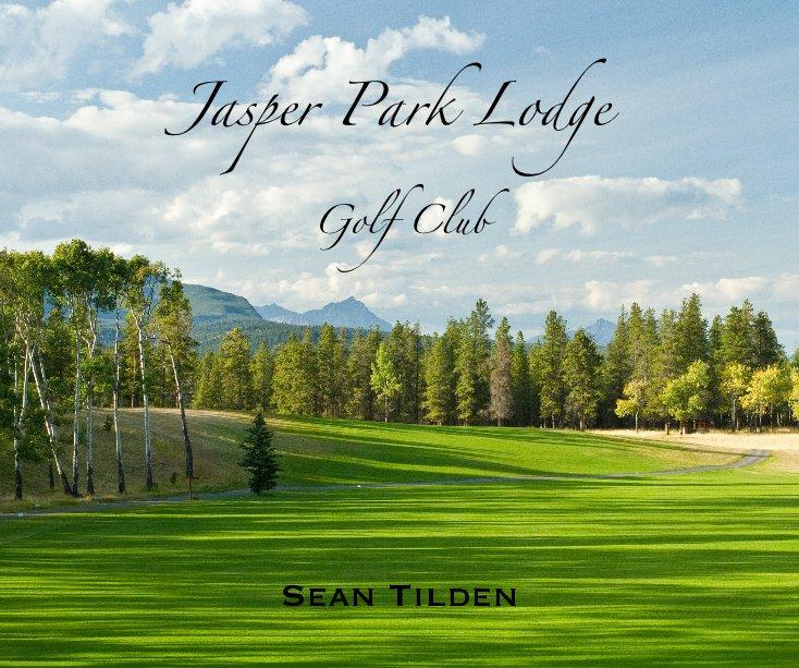 View Jasper Park Lodge Golf Club by Sean Tilden