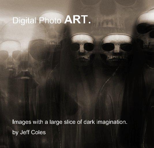 View Digital Photo ART. by Jeff Coles