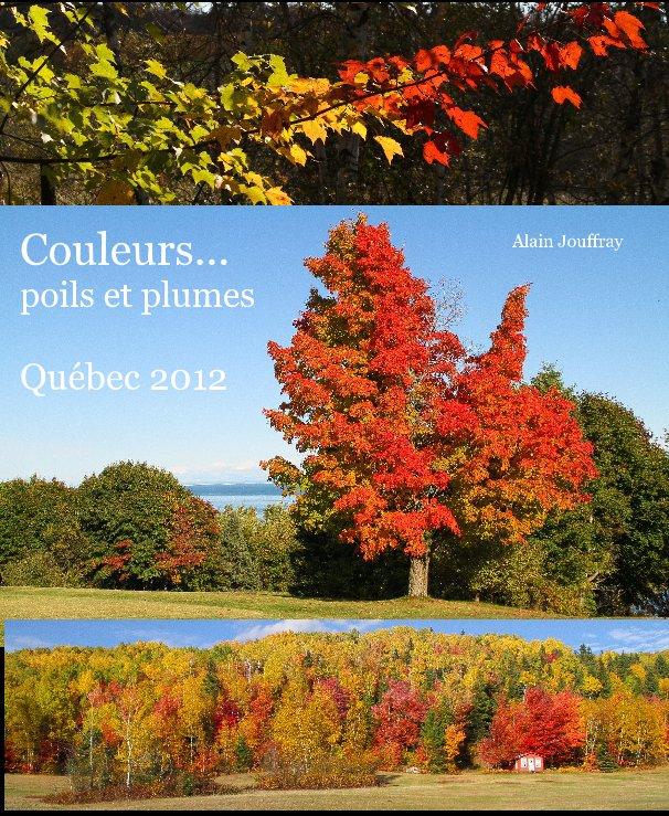 View Couleurs... poils et plumes Québec 2012 by Alain Jouffray