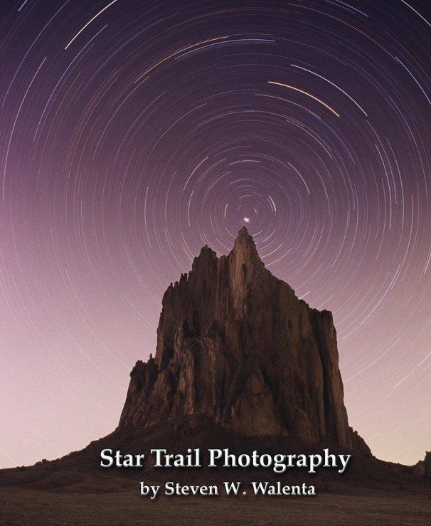 View Star Trail Photography by Steven W. Walenta