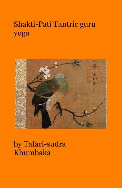 View Shakti-Pati Tantric guru yoga by Tafari-sudra Khumbaka