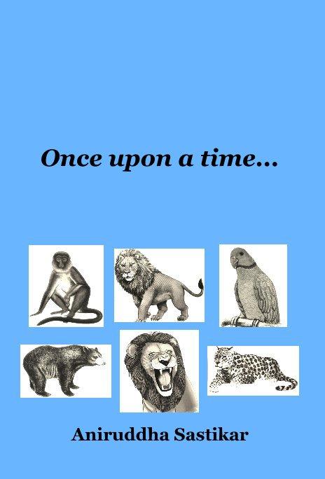 View Once upon a time... by Aniruddha Sastikar