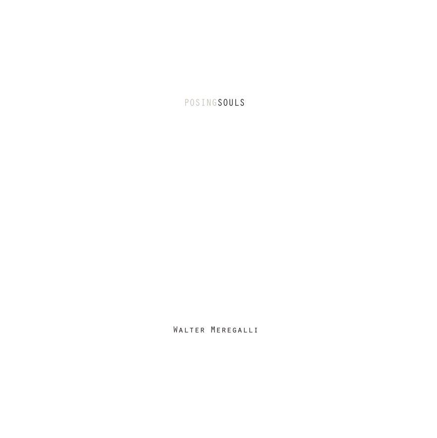 Visualizza Posing Souls di Walter Meregalli