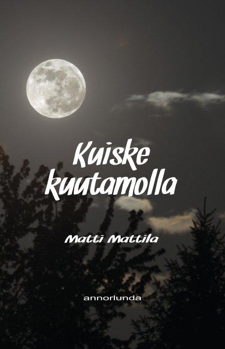 View Kuiske kuutamolla by Matti Mattila