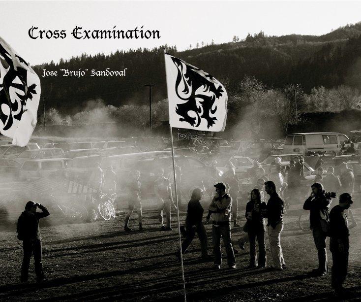 """View Cross Examination by Jose """"Brujo"""" Sandoval"""