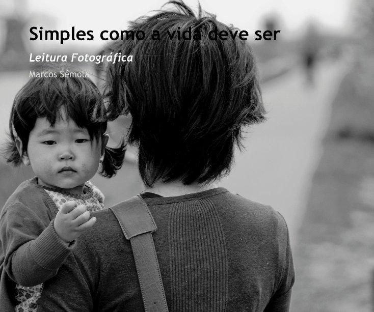 View Simples como a vida deve ser by Marcos Semola