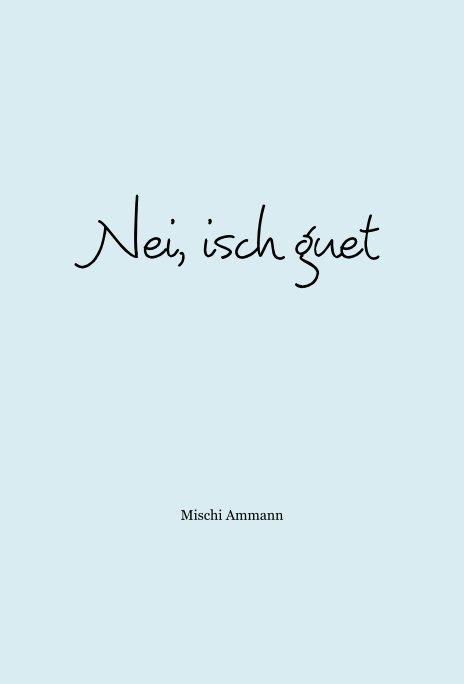 View Nei, isch guet by Mischi Ammann