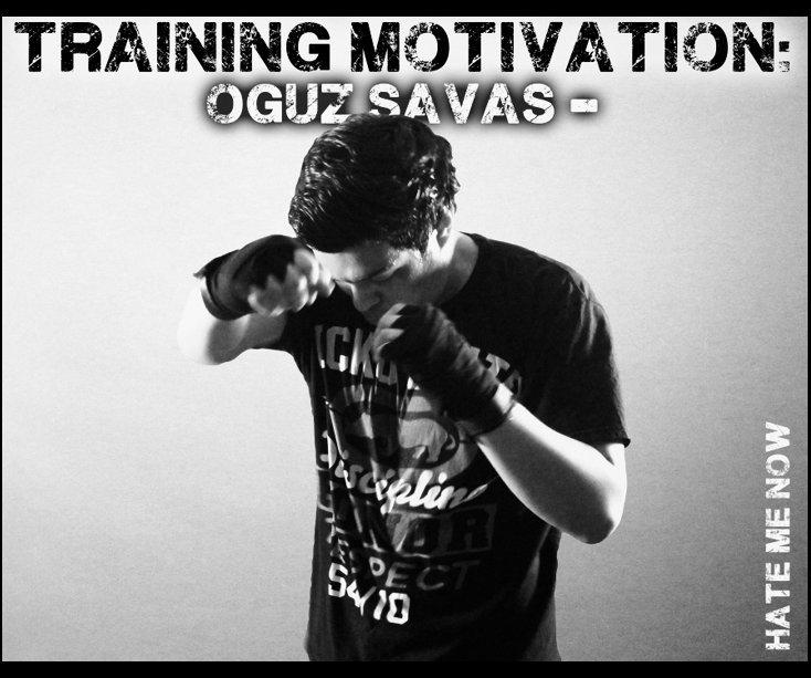 View Training Motivation: Oguz Savas - by ODSavas