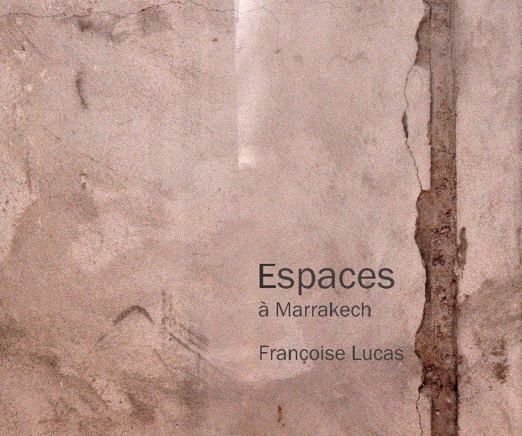 Bekijk Espaces à Marrakech Françoise Lucas op Françoise Lucas
