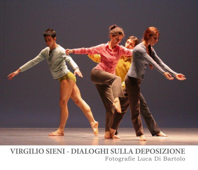 Visualizza VIRGILIO SIENI - DIALOGHI SULLA DEPOSIZIONE - DANZA di Luca Di Bartolo