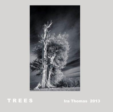 T R E E S Ira Thomas 2013 - Fine Art Photography photo book