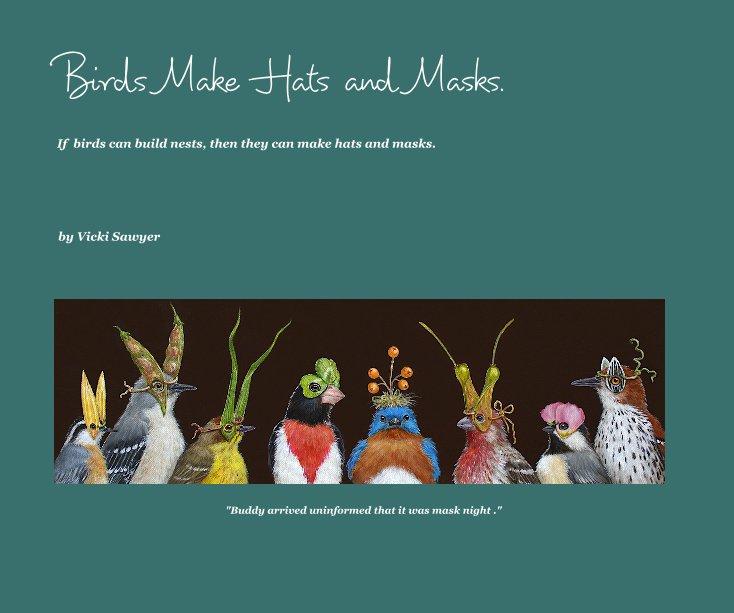 Birds Make Hats and Masks. by Vicki Sawyer