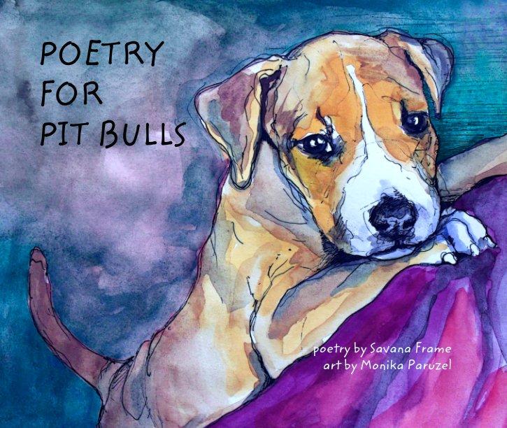 Ver POETRY FOR PIT BULLS por poetry by Savana Frame  art by Monika Paruzel