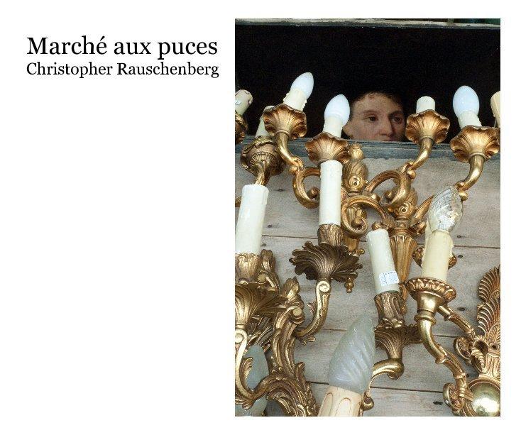 View Marché aux puces Christopher Rauschenberg by Christopher Rauschenberg