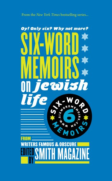View Six-Word Memoirs on Jewish Life by Smith magazine