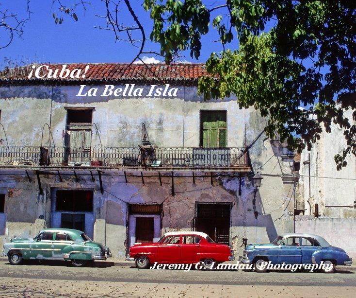View ¡Cuba! La Bella Isla Jeremy G. Landau, Photography by jeremylandau