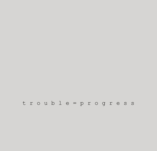 View trouble = progress by Emma Donaldson