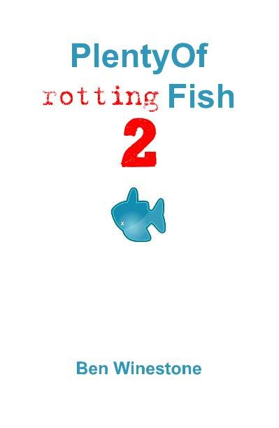 View PlentyOf rotting Fish 2 by Ben Winestone