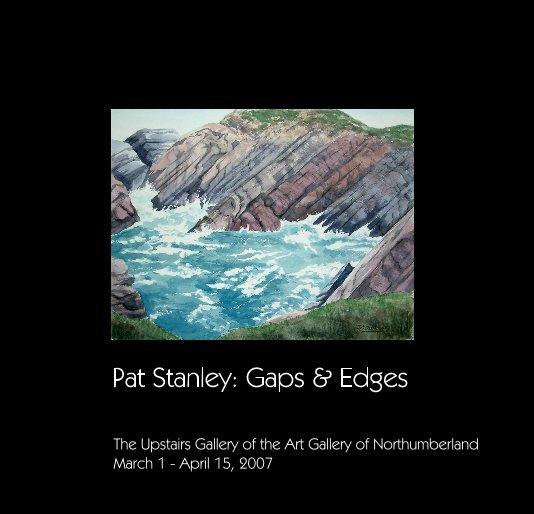 View Pat Stanley: Gaps & Edges by Pat Stanley