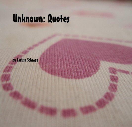 View Unknown: Quotes by Larissa Schrage