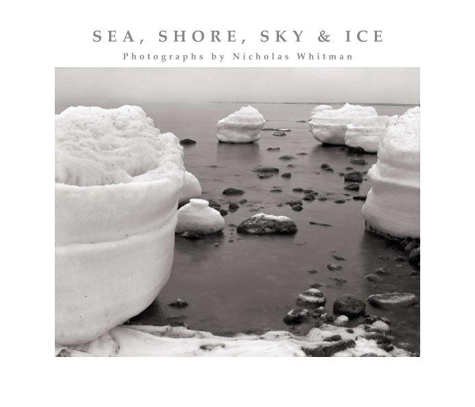 View Sea, Shore, Sky & Ice by Nicholas Whitman