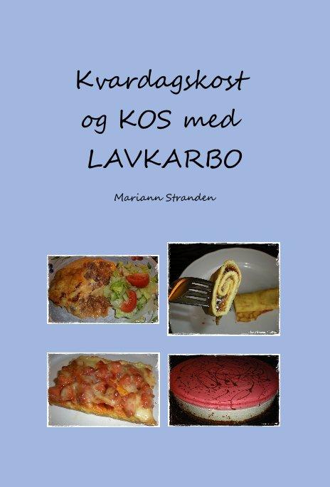 View Kvardagskost og KOS med LAVKARBO by Mariann Stranden