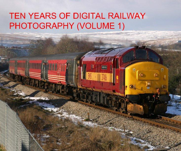 View TEN YEARS OF DIGITAL RAILWAY PHOTOGRAPHY (VOLUME 1) by Brian Garrett