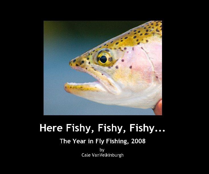 Ver Here Fishy, Fishy, Fishy... por Cale VanVelkinburgh