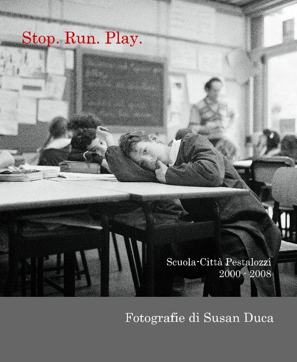 View Stop. Run. Play. by Fotografie di Susan Duca